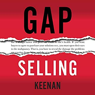 Gap Selling: Getting the Customer to Yes     How Problem-Centric Selling Increases Sales by Changing Everything You Know About Relationships, Overcoming Objections, Closing and Price              By:                                                                                                                                 Keenan                               Narrated by:                                                                                                                                 Keenan                      Length: 5 hrs and 47 mins     16 ratings     Overall 4.9