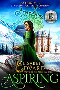 Aspiring: Part 1 of the Siblings' Tale (Elisabeth and Edvard's World Series) by [Astrid V.J.]
