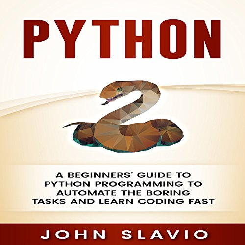 Python: A Beginners' Guide to Python Programming to Automate the Boring Tasks and Learn Coding Fast audiobook cover art