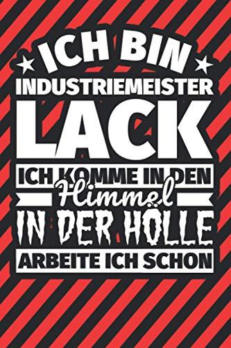 Notitzbuch liniert: Ich bin Industriemeister Lack - Ich komme in den Himmel. In der Hölle arbeite ich schon