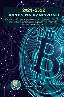 Bitcoin per principianti 2021 2022: Guida rapida per capire come funzionano I Bitcoin e Blockchain, per iniziare a guadagnare Crypto moneta velocemente