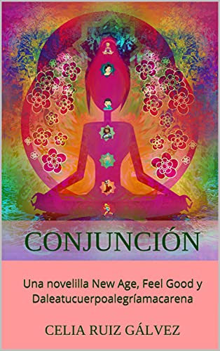 CONJUNCIÓN: Una novelilla New Age, Feel Good y Daleatucuerpoalegríamacarena