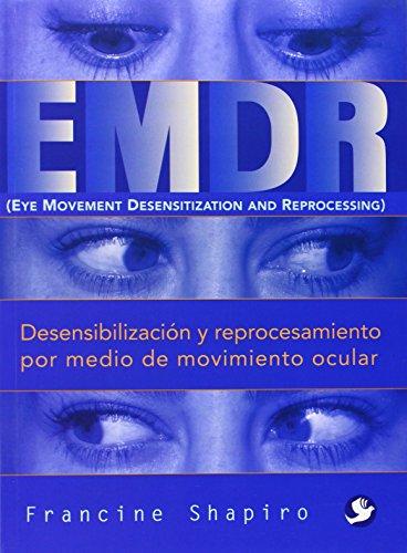EMDR: Desensibilización y reprocesamiento por medio de movimiento ocular (Spanish Edition)