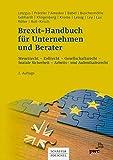 Brexit-Handbuch für Unternehmen und Berater: Steuerrecht - Zollrecht - Gesellschaftsrecht - Soziale Sicherheit - Arbeits- und Aufenthaltsrecht (German Edition)