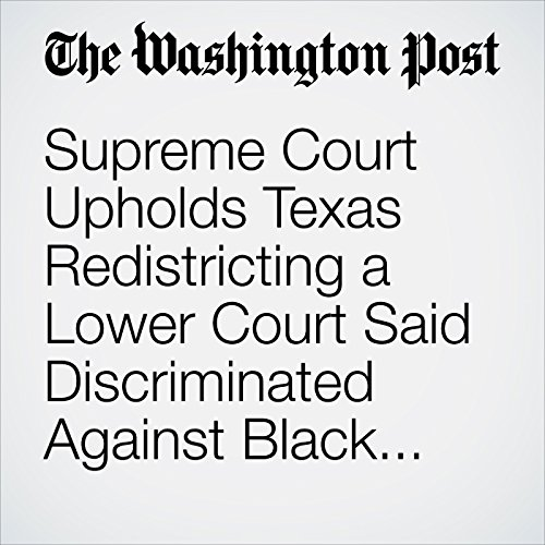Supreme Court Upholds Texas Redistricting a Lower Court Said Discriminated Against Black and Hispanic Voters copertina