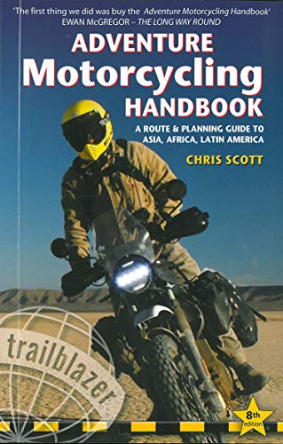 Adventure Motorcycling Handbook: A Route & Planning Guide - Asia, Africa & Latin America: A Route & Planning Guide to Asia, Africa & Latin America (Trailblazer Guides)