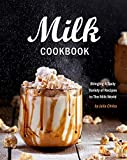Milk Cookbook: Bringing A Tasty Variety of Recipes to The Milk World