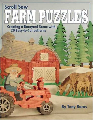 Scroll Saw Farm Puzzles: Creating an American Barnyard Scene With 26 Easy-To-Cut Patterns: Creating an American Barnyard Scene with 26 Easy-to-cut Patterms