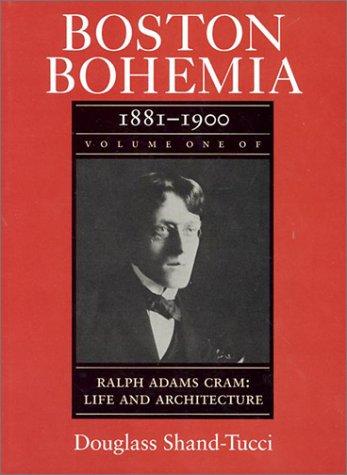 Download Boston Bohemia 1881-1900: Life and Architecture (Ralph Adams Cram : Life and Architecture, Vol 1) 0870239201