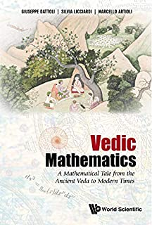 Vedic Mathematics: A Mathematical Tale From The Ancient Veda To Modern Times