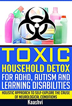 Toxic Household Detox for ADHD, Autism and Learning Disabilities: Holistic Approach to Self-Explore the cause of Neurological conditions (Self-exploration guides for Special Needs Book 3) by [Sudha Madhavi (Kaashvi)]