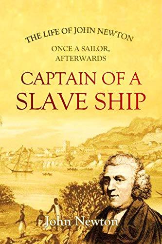 The Life of John Newton, Once a Sailor, Afterwards Captain of a Slave Ship (1854) (English Edition)