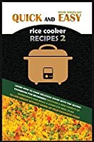 Quick and Easy Rice Cooker Recipes 2: Learn How to Cook Delicious Rice Meals with This Complete Cookbook for Beginners! Discover How to Lose Weight Without Starving with a Multitude of Recipes That Will Improve Your Health and Make You Feel Better!