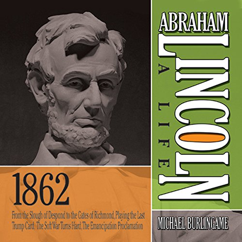 Abraham Lincoln: A Life 1862     From the Slough of Despond to the Gates of Richmond, Playing the Last Trump Card, The Soft War Turns Hard, The Emancipation Proclamation              By:                                                                                                                                 Michael Burlingame                               Narrated by:                                                                                                                                 Sean Pratt                      Length: 12 hrs and 14 mins     Not rated yet     Overall 0.0