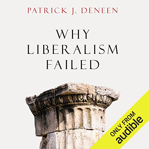 Why Liberalism Failed audiobook cover art
