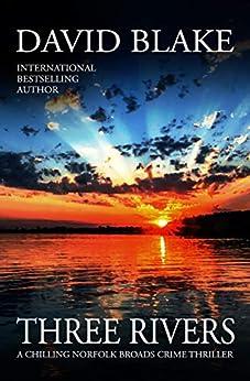 Three Rivers: A chilling Norfolk Broads crime thriller (British Detective Tanner Murder Mystery Series Book 4) by [David Blake]