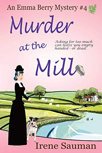 Murder at the Mill (Emma Berry Mysteries Book 4) by [Irene  Sauman]