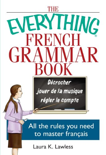 The Everything French Grammar Book: All the Rules You Need to Master Français (Everything: Language and Literature)