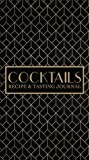 Cocktails: Recipe & Tasting Journal: A Craft Cocktail Recipe Book