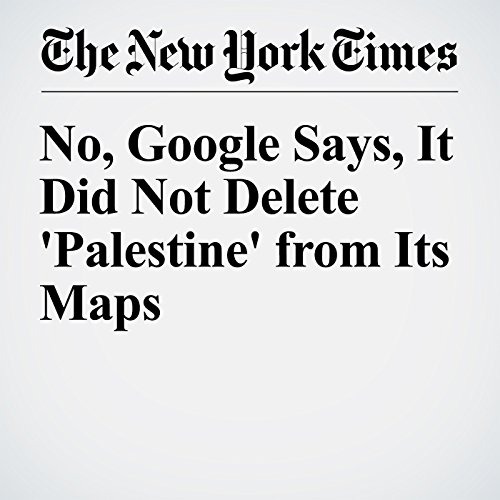 No, Google Says, It Did Not Delete 'Palestine' from Its Maps cover art