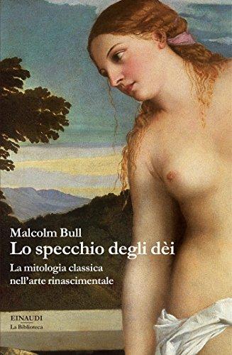 Lo specchio degli dèi: La mitologia classica nell'arte rinascimentale (La biblioteca Vol. 13)