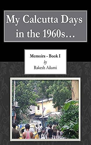 My Calcutta Days in the 1960s…: Memoirs-Book I