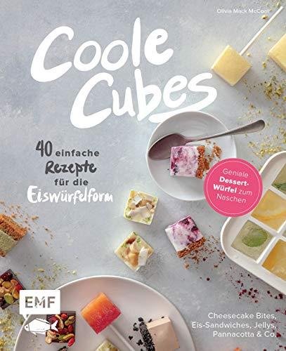 Coole Cubes – Geniale Dessert-Würfel zum Naschen: 40 einfache Rezepte für die Eiswürfelform – Cheesecake Bites, Schokotrüffel, Pannacotta, ... Eis-Sandwiches, Knusperreis-Snacks und Jellys