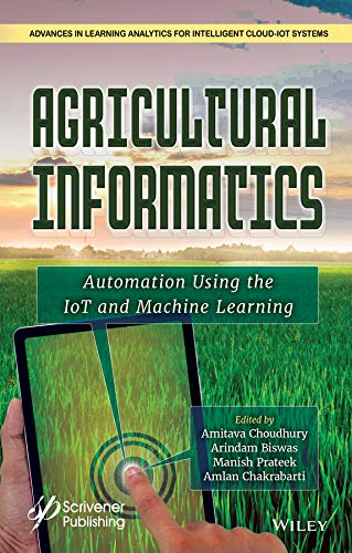 Agricultural Informatics: Automation Using the IoT and Machine Learning (Advances in Learning Analytics for Intelligent Cloud-IoT Systems) (English Edition)