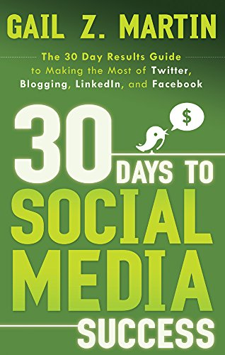 30 Days to Social Media Success: The 30 Day Results Guide to Making the Most of Twitter, Blogging, LinkedIN, and Facebook (30 Days series)