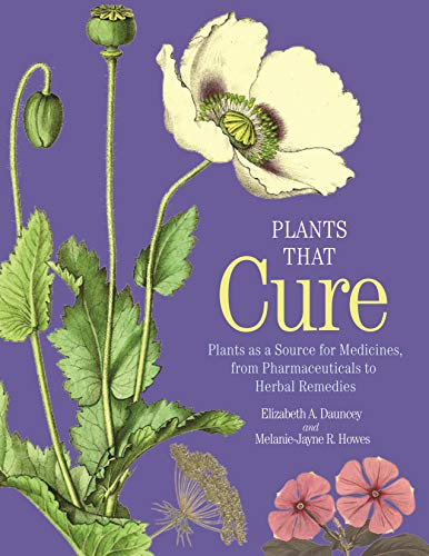 Plants That Cure: A Natural History of the World's Most Important Medicinal Plants: Plants as a Source for Medicines, from Pharmaceuticals to Herbal Remedies
