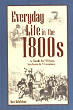 Everyday Life in the 1800s: A Guide for Writers, Students & Historians (Writer's Guides to Everyday Life)
