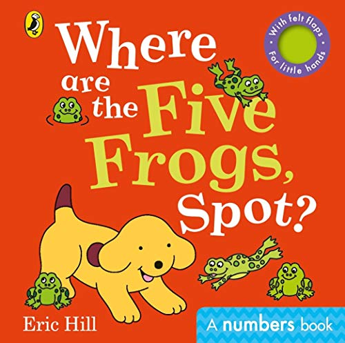 Where are the Five Frogs, Spot?: A numbers book with felt flaps