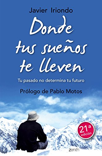 Donde tus sueños te lleven: Tu pasado no determina tu futuro. Prólogo de Pablo Motos (Biblioteca Javier Iriondo)