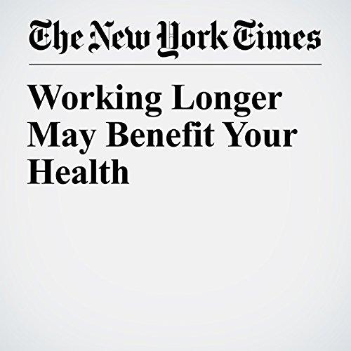 Working Longer May Benefit Your Health copertina