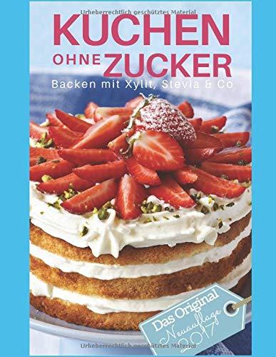 Kuchen ohne Zucker: Backen mit Xylit, Stevia & Co - inkl. Bonuskapitel: Plätzchen ohne Zucker (Backen - die besten Rezepte)