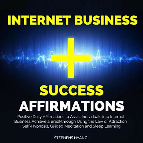Internet Business Success Affirmations audiobook cover art