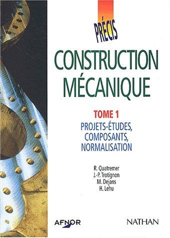 Afnor, précis de construction mécanique, tome 1, projets-études, composants, normalisation