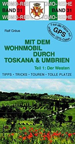 Mit dem Wohnmobil durch Toskana und Umbrien: Teil 1: Der Westen (Womo-Reihe)