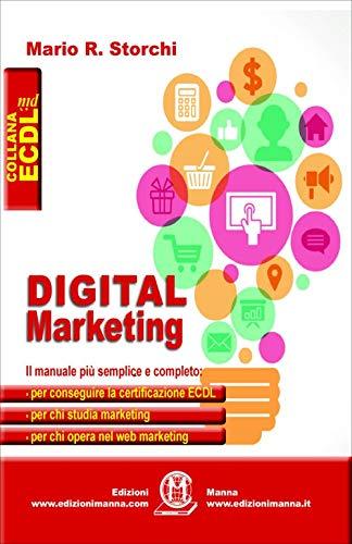 Digital marketing. Il manuale più semplice e completo per conseguire la certificazione ECDL, per chi studia marketing e per chi opera nel web marketing: unico