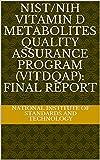 NIST/NIH Vitamin D Metabolites Quality Assurance Program (VitDQAP): Final Report (English Edition)