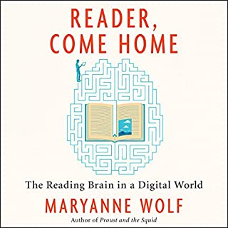 Reader, Come Home     The Reading Brain in a Digital World              By:                                                                                                                                 Maryanne Wolf                               Narrated by:                                                                                                                                 Kirsten Potter                      Length: 6 hrs and 52 mins     33 ratings     Overall 4.5