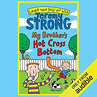My Brother's Hot Cross Bottom                   By:                                                                                                                                 Jeremy Strong                               Narrated by:                                                                                                                                 Paul Chequer                      Length: 1 hr and 27 mins     14 ratings     Overall 4.7