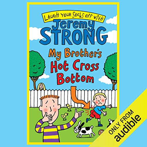 My Brother's Hot Cross Bottom                   By:                                                                                                                                 Jeremy Strong                               Narrated by:                                                                                                                                 Paul Chequer                      Length: 1 hr and 27 mins     3 ratings     Overall 4.7