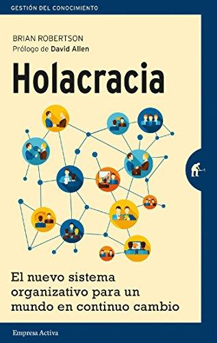 Holacracia: El nuevo sistema organizativo para un mundo en continuo cambio (Gestión del conocimiento)