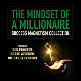 The Mindset of a Millionaire: Success Magnetism Collection (Made for Success)
