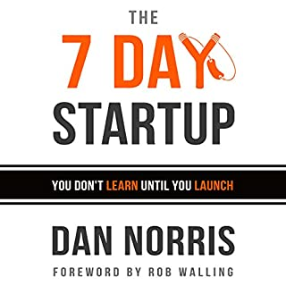 The 7 Day Startup     You Don't Learn Until You Launch              By:                                                                                                                                 Dan Norris                               Narrated by:                                                                                                                                 Dan Norris                      Length: 2 hrs and 29 mins     14 ratings     Overall 4.6