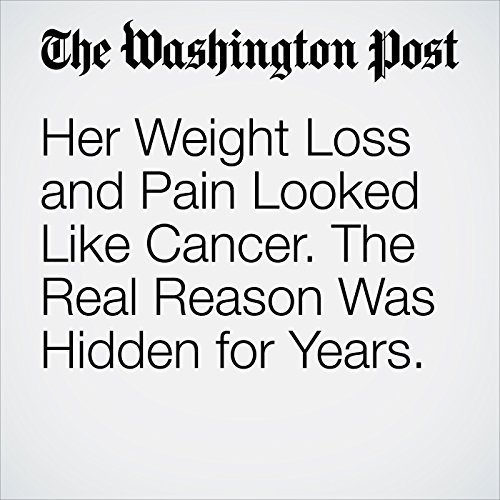 Her Weight Loss and Pain Looked Like Cancer. The Real Reason Was Hidden for Years. copertina