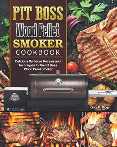 Pit Boss Wood Pellet Smoker Cookbook: Delicious Barbecue Recipes and Techniques for the Pit Boss Wood Pellet Smoker