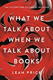 Image of What We Talk About When We Talk About Books: The History and Future of Reading