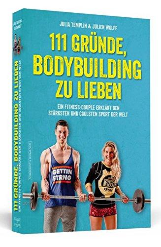111 Gründe, Bodybuilding zu lieben: Ein Fitness-Couple erklärt den stärksten und coolsten Sport der Welt
